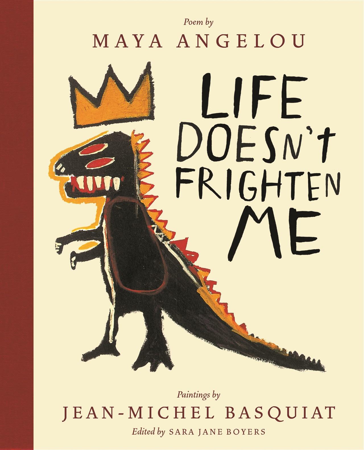 Life Doesn't Frighten Me by Maya Angelou & Jean-Michel Basquiat
